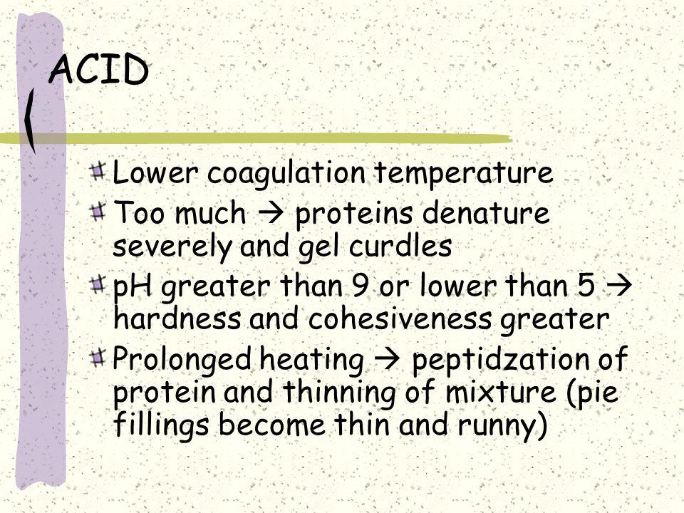 ACID Lower coagulation temperature