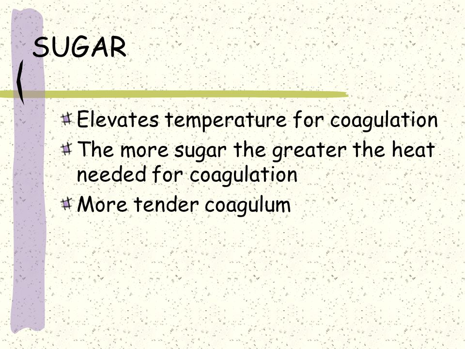 SUGAR Elevates temperature for coagulation