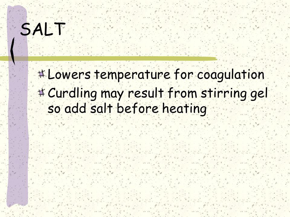 SALT Lowers temperature for coagulation
