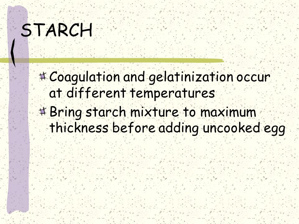 STARCH Coagulation and gelatinization occur at different temperatures