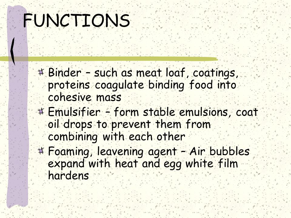 FUNCTIONS Binder – such as meat loaf, coatings, proteins coagulate binding food into cohesive mass.