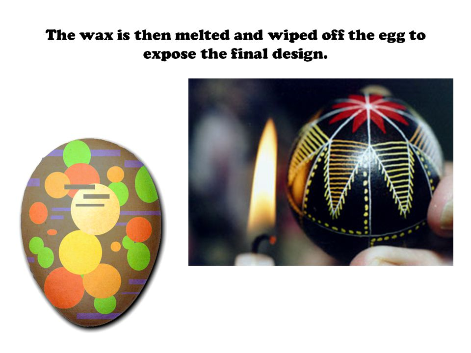 The wax is then melted and wiped off the egg to expose the final design.