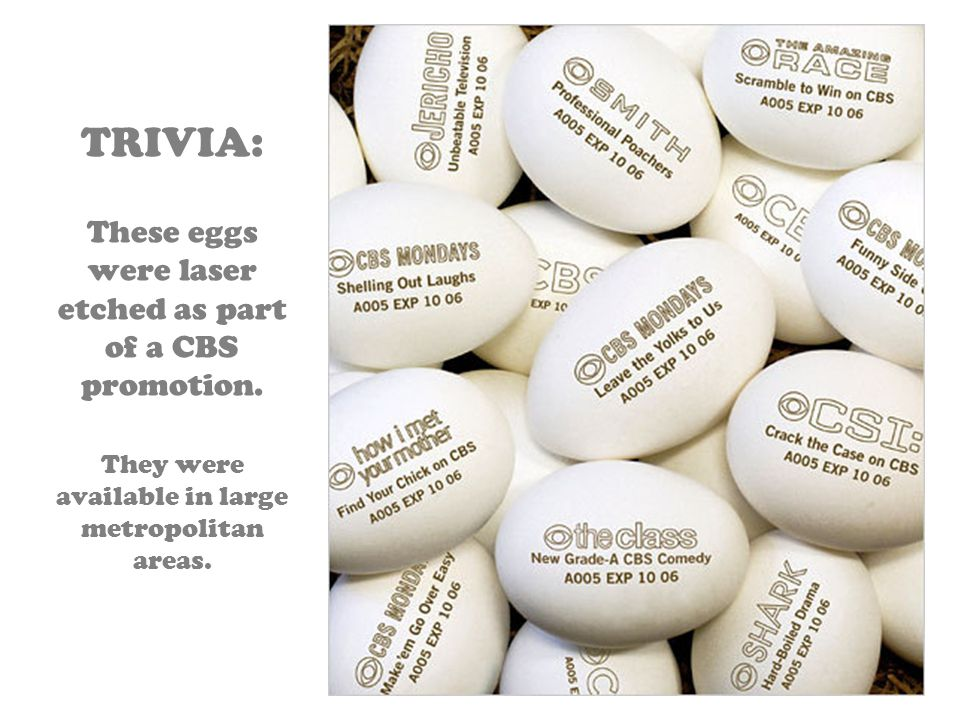 TRIVIA: These eggs were laser etched as part of a CBS promotion