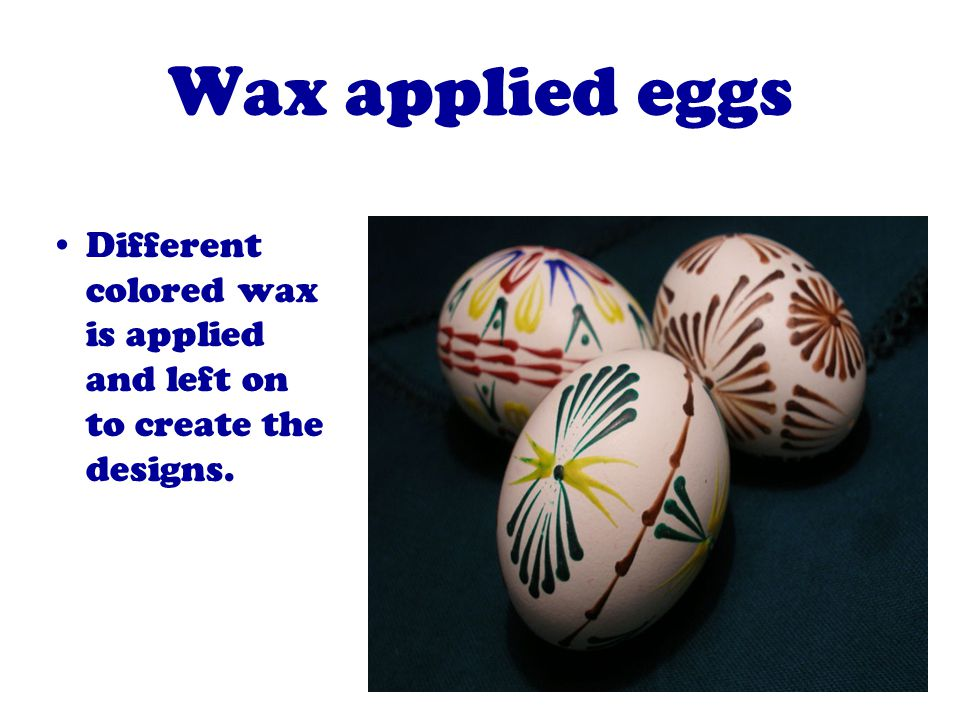 Wax applied eggs Different colored wax is applied and left on to create the designs.