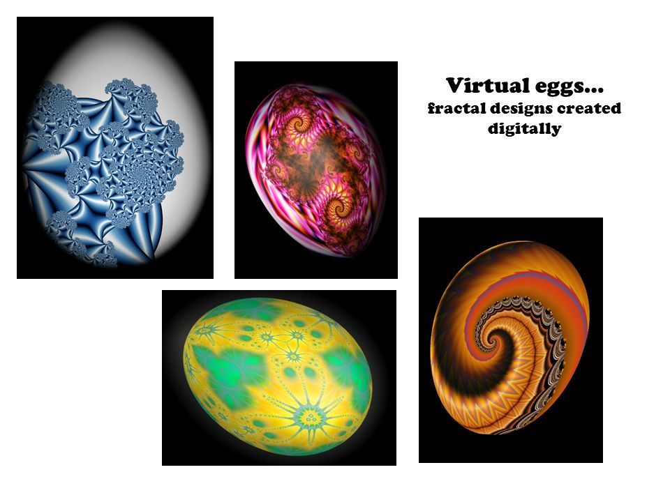 Virtual eggs… fractal designs created digitally