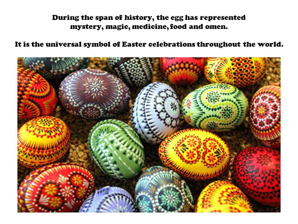 During the span of history, the egg has represented mystery, magic, medicine, food and omen.