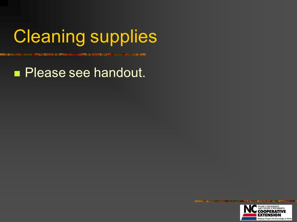 Cleaning supplies Please see handout.
