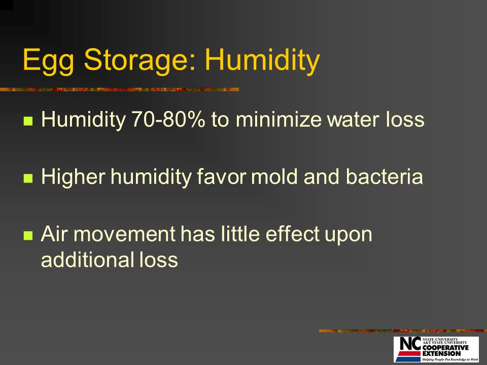Egg Storage: Humidity Humidity 70-80% to minimize water loss