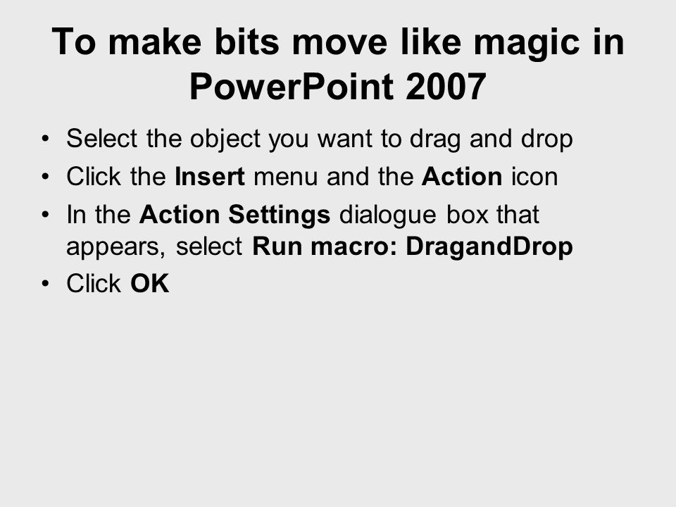 To make bits move like magic in PowerPoint 2007