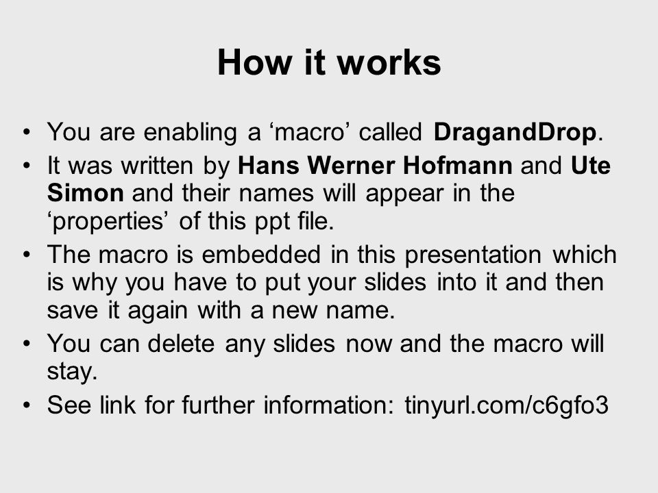 How it works You are enabling a 'macro' called DragandDrop.