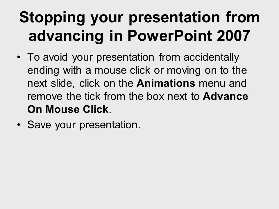 Stopping your presentation from advancing in PowerPoint 2007