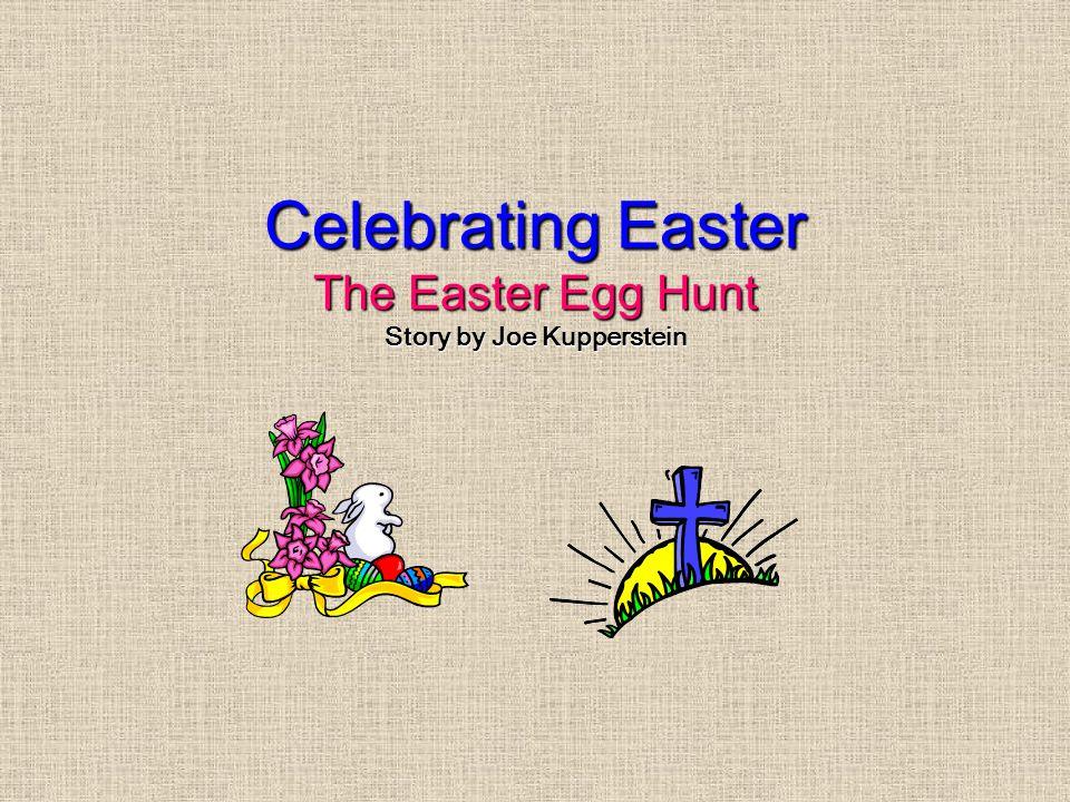 Celebrating Easter The Easter Egg Hunt Story by Joe Kupperstein