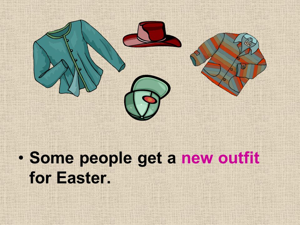 Some people get a new outfit for Easter.