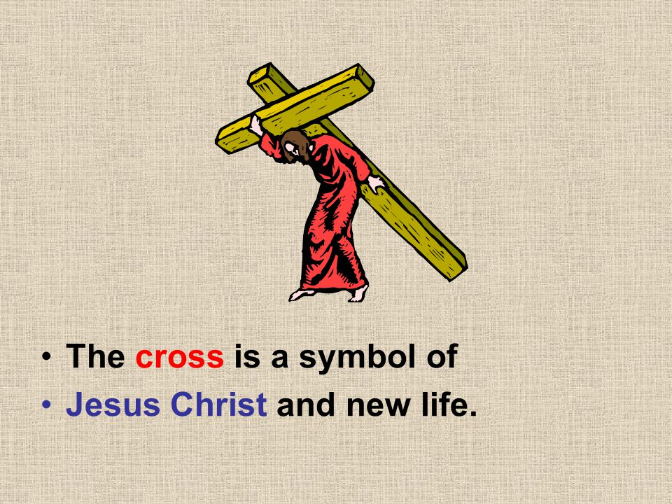 The cross is a symbol of Jesus Christ and new life.