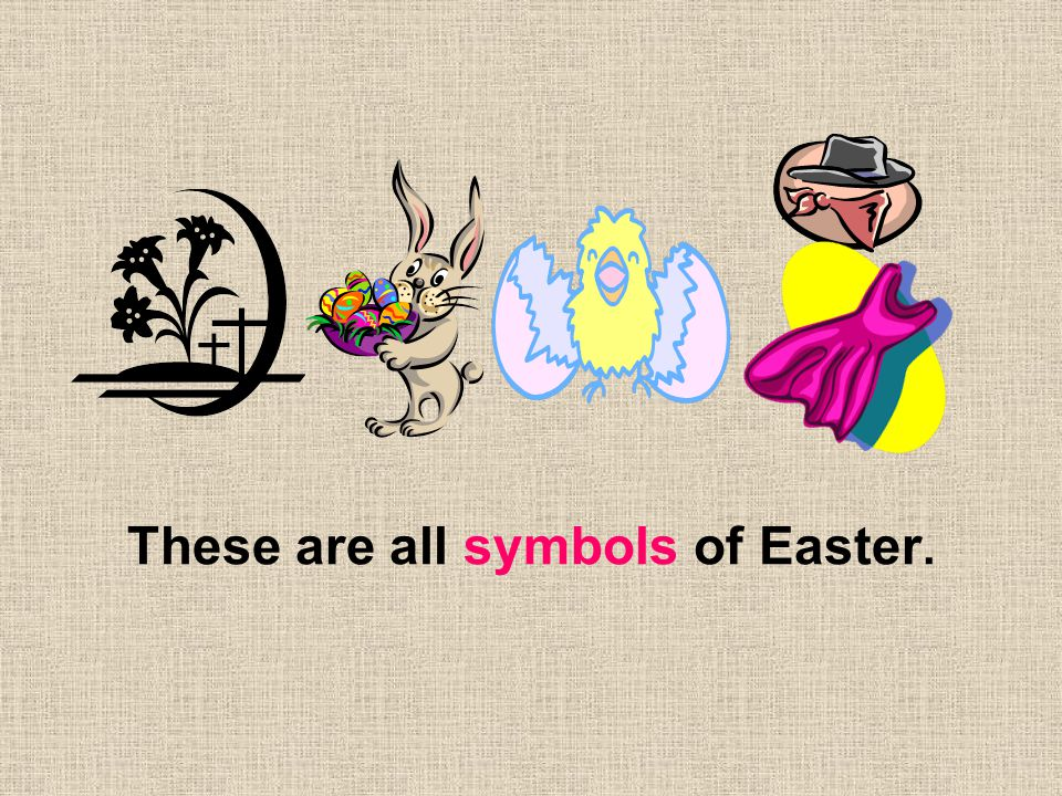 These are all symbols of Easter.