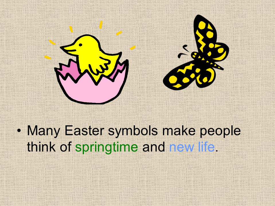Many Easter symbols make people think of springtime and new life.