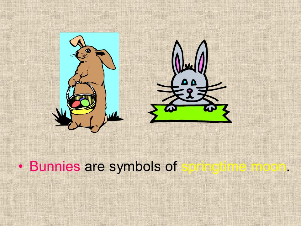 Bunnies are symbols of springtime moon.