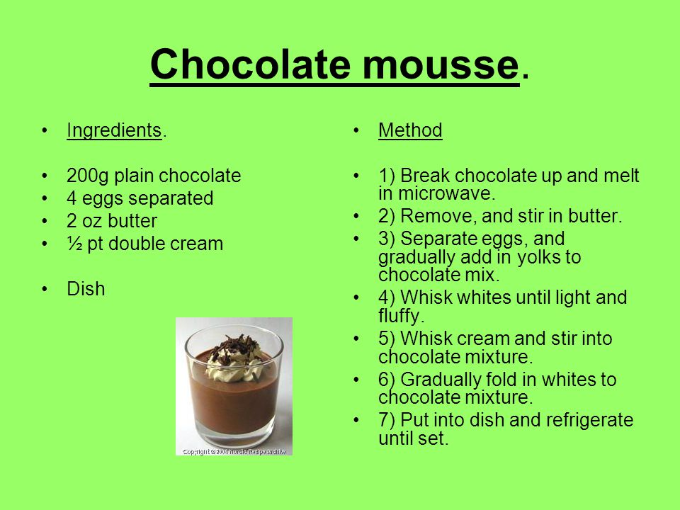Chocolate mousse. Ingredients. 200g plain chocolate 4 eggs separated