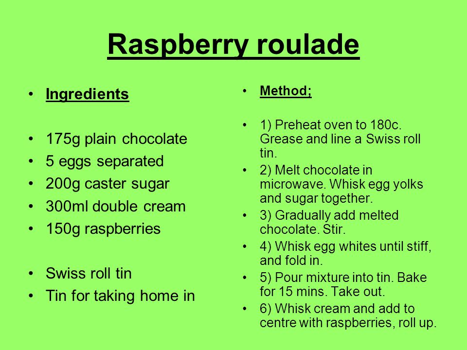 Raspberry roulade Ingredients 175g plain chocolate 5 eggs separated