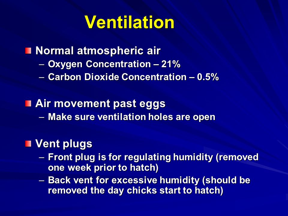 Ventilation Normal atmospheric air Air movement past eggs Vent plugs