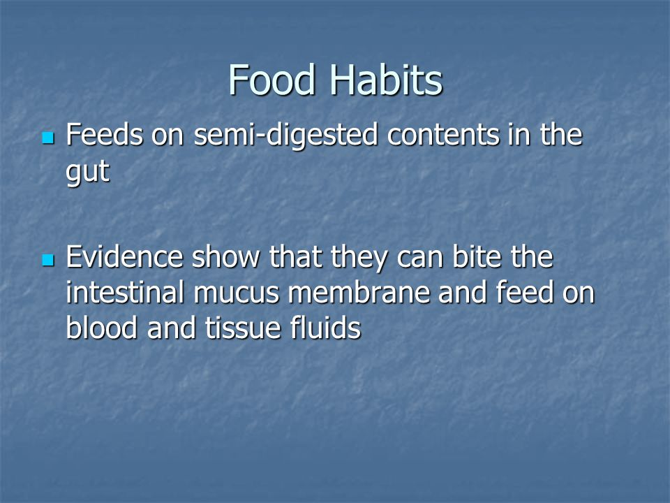 Food Habits Feeds on semi-digested contents in the gut