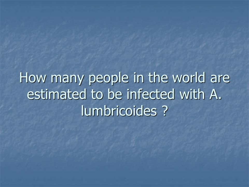How many people in the world are estimated to be infected with A
