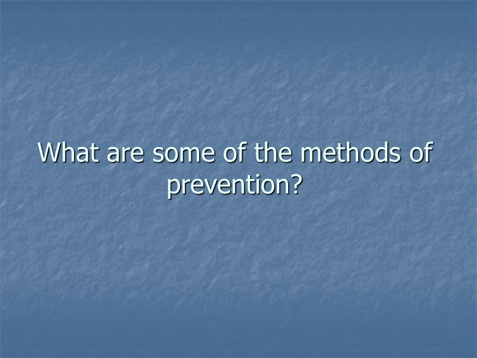 What are some of the methods of prevention
