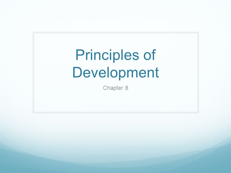 principles of development Principles of development and developmental change underlying theories of cognitive and moral development patricia m king journal of college student development, volume 50, number 6, november/december.