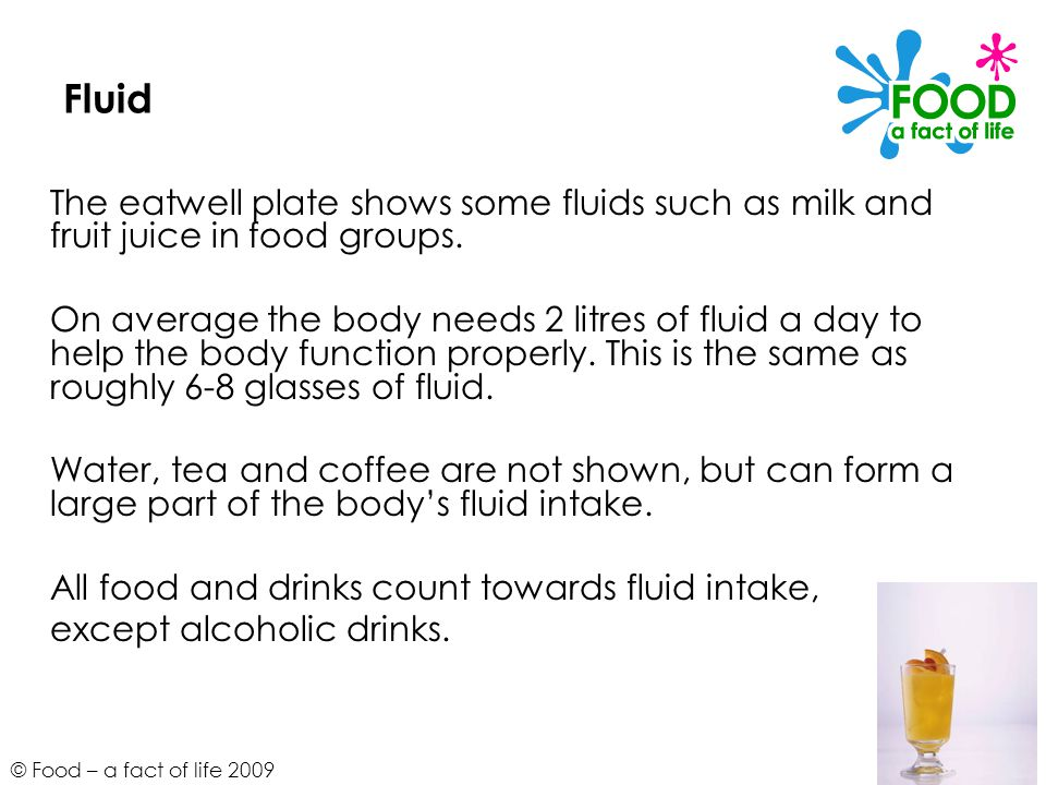 Fluid The eatwell plate shows some fluids such as milk and fruit juice in food groups.