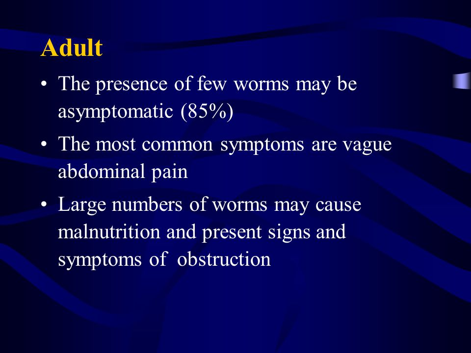 Adult The presence of few worms may be asymptomatic (85%)