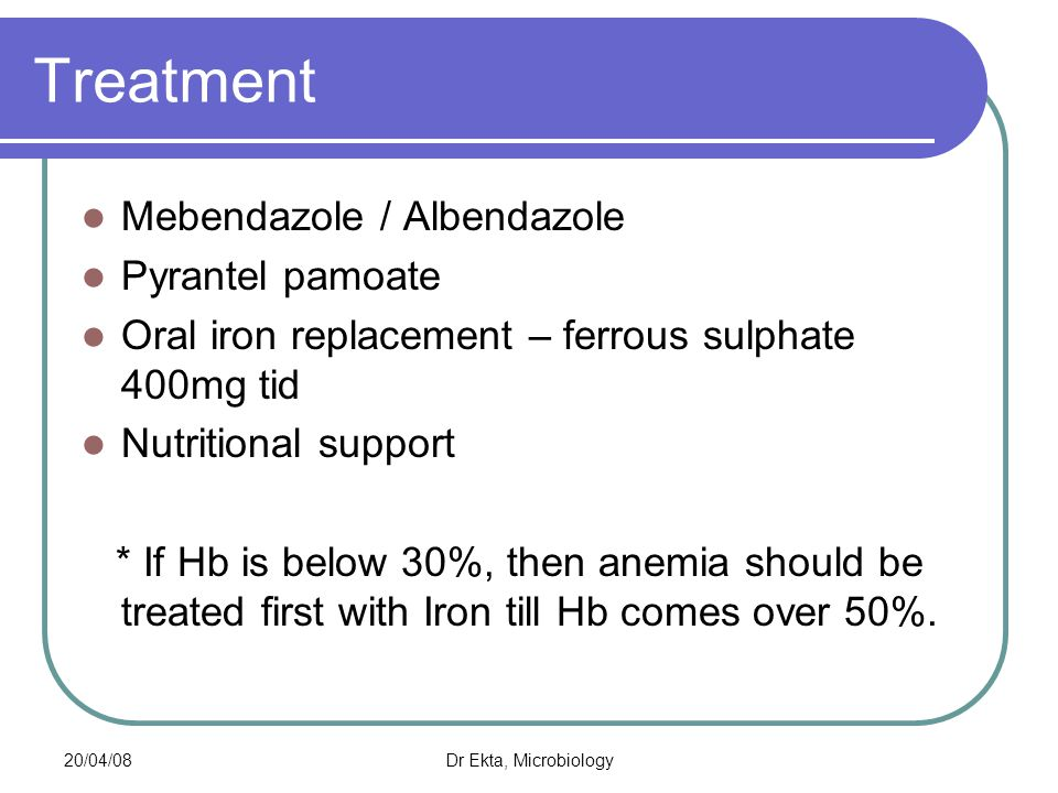 Treatment Mebendazole / Albendazole Pyrantel pamoate