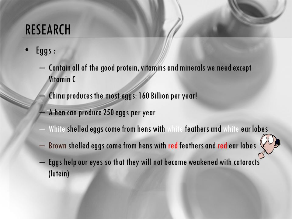 Research Eggs : Contain all of the good protein, vitamins and minerals we need except Vitamin C.