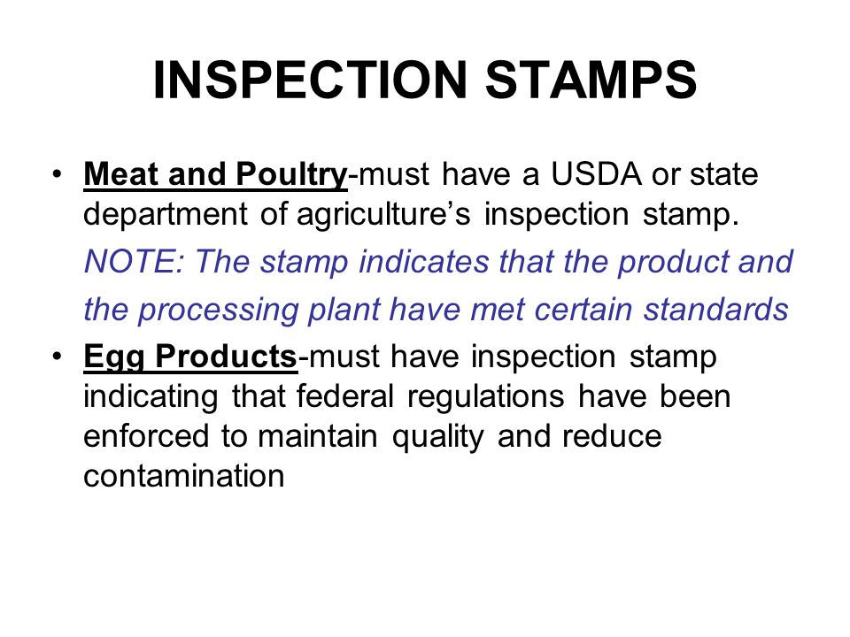 INSPECTION STAMPS Meat and Poultry-must have a USDA or state department of agriculture's inspection stamp.