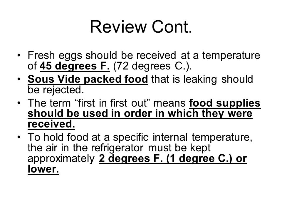 Review Cont. Fresh eggs should be received at a temperature of 45 degrees F. (72 degrees C.).