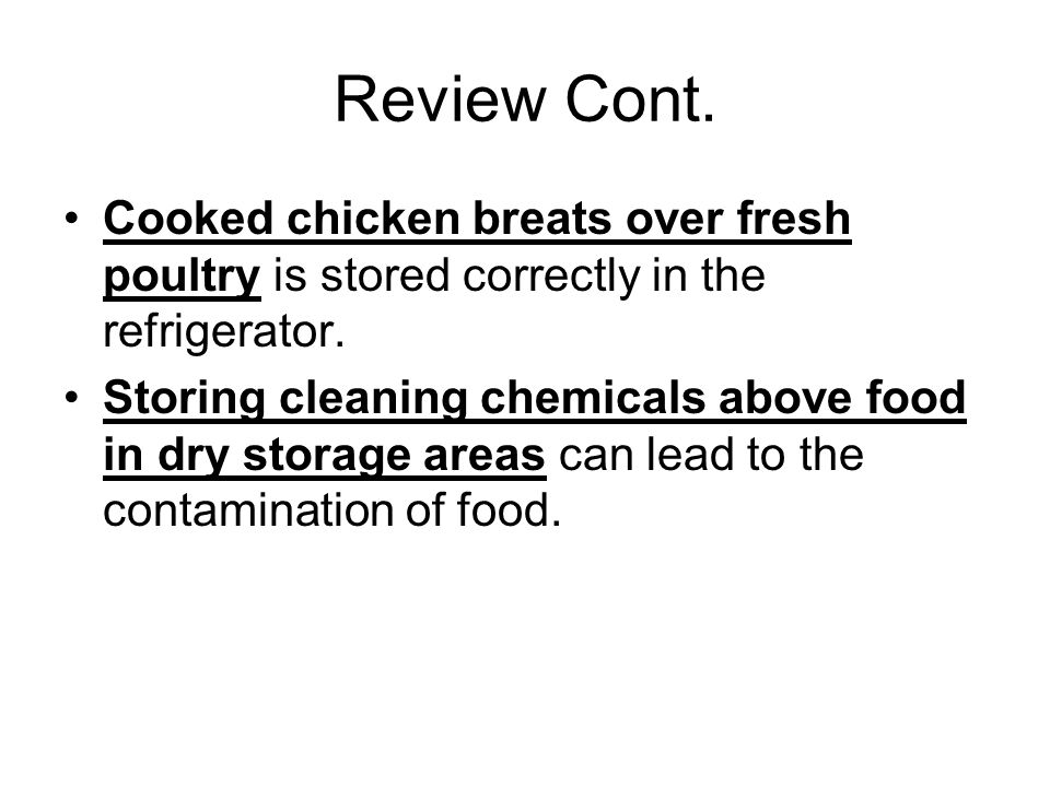 Review Cont. Cooked chicken breats over fresh poultry is stored correctly in the refrigerator.