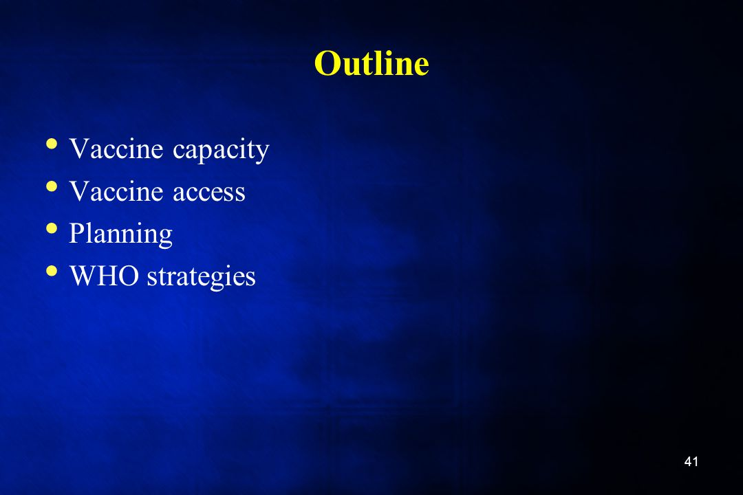 Outline Vaccine capacity Vaccine access Planning WHO strategies