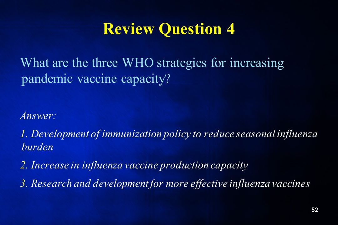 Review Question 4 What are the three WHO strategies for increasing pandemic vaccine capacity Answer: