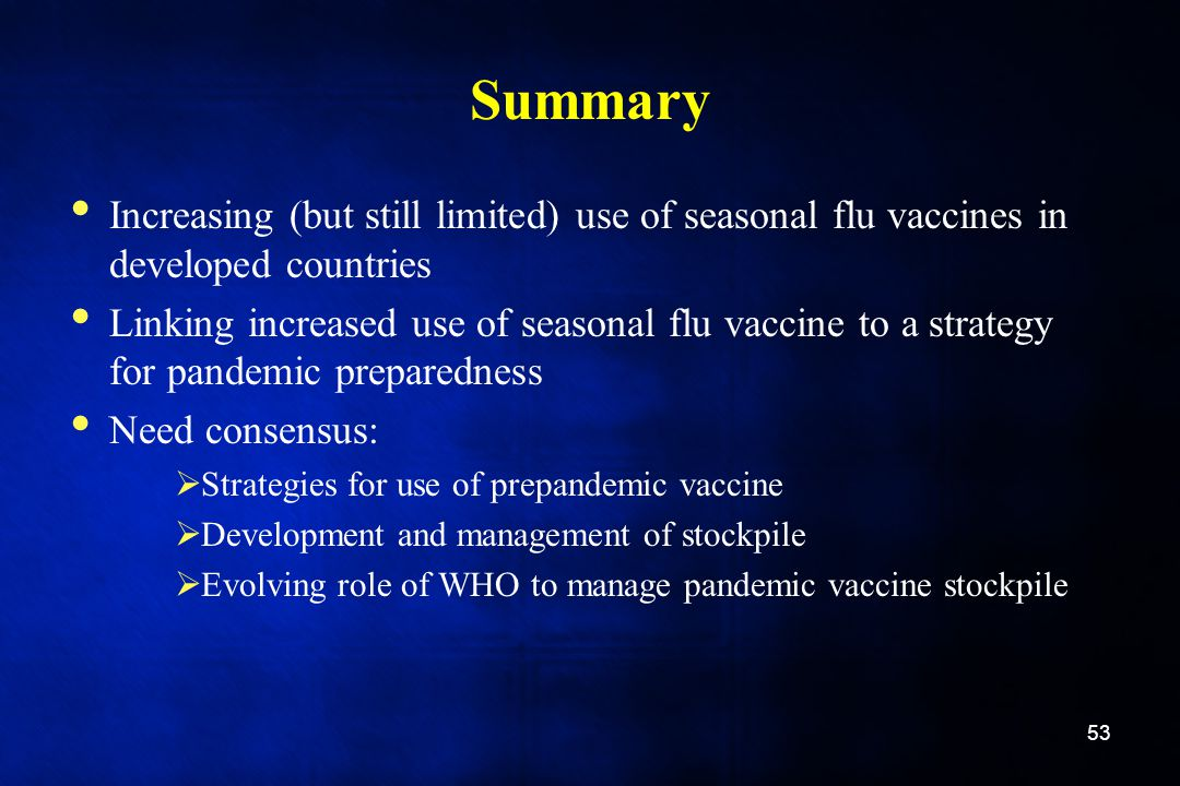 Summary Increasing (but still limited) use of seasonal flu vaccines in developed countries.
