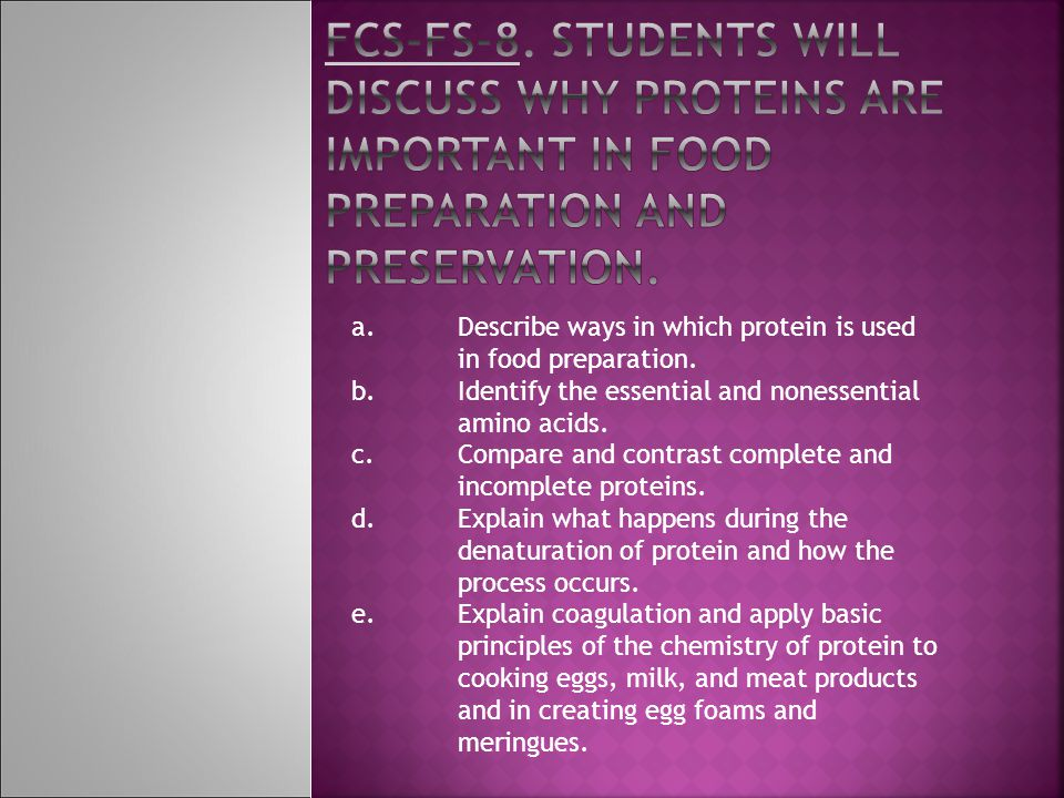 FCS-FS-8. Students will discuss why proteins are important in food preparation and preservation.