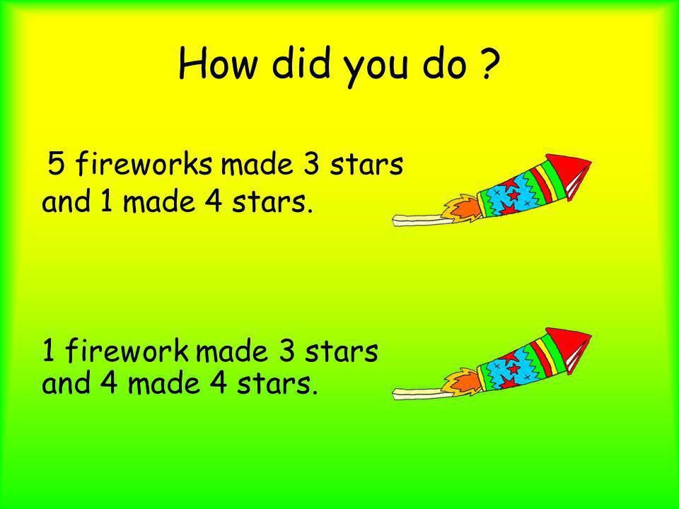 How did you do 5 fireworks made 3 stars and 1 made 4 stars.