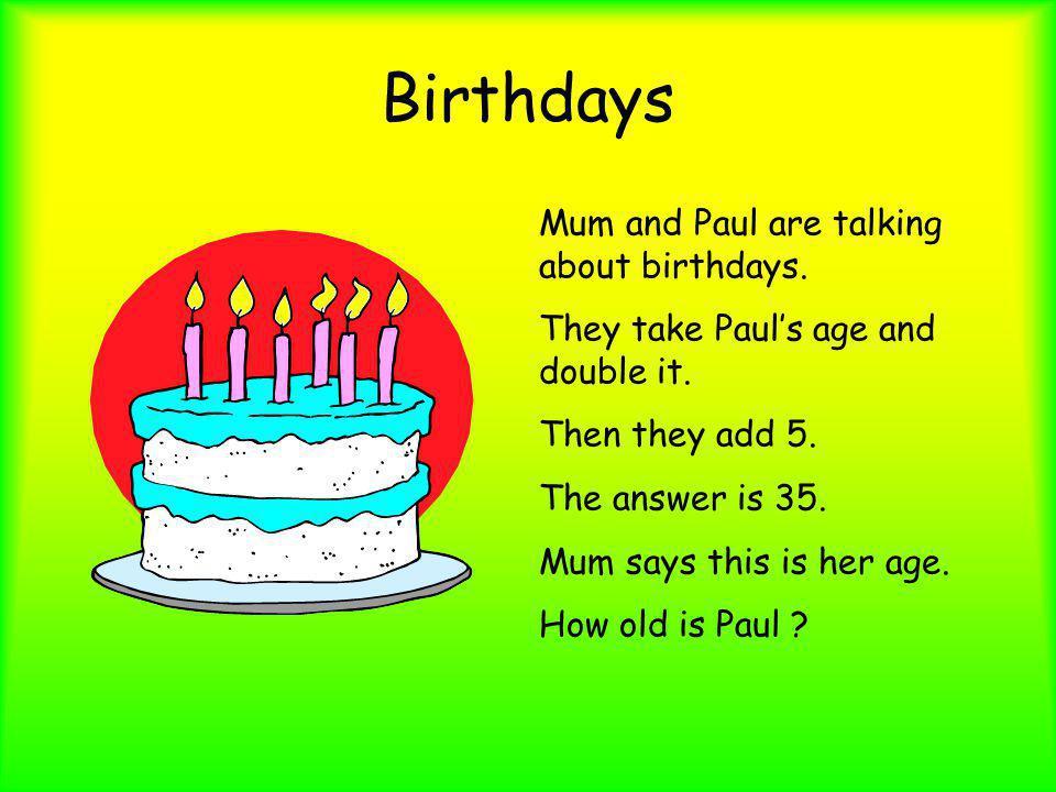 Birthdays Mum and Paul are talking about birthdays.