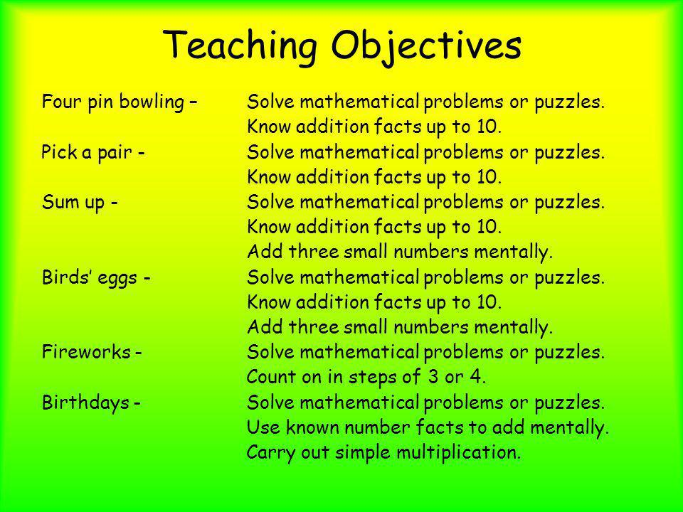 Teaching Objectives Four pin bowling – Solve mathematical problems or puzzles. Know addition facts up to 10.