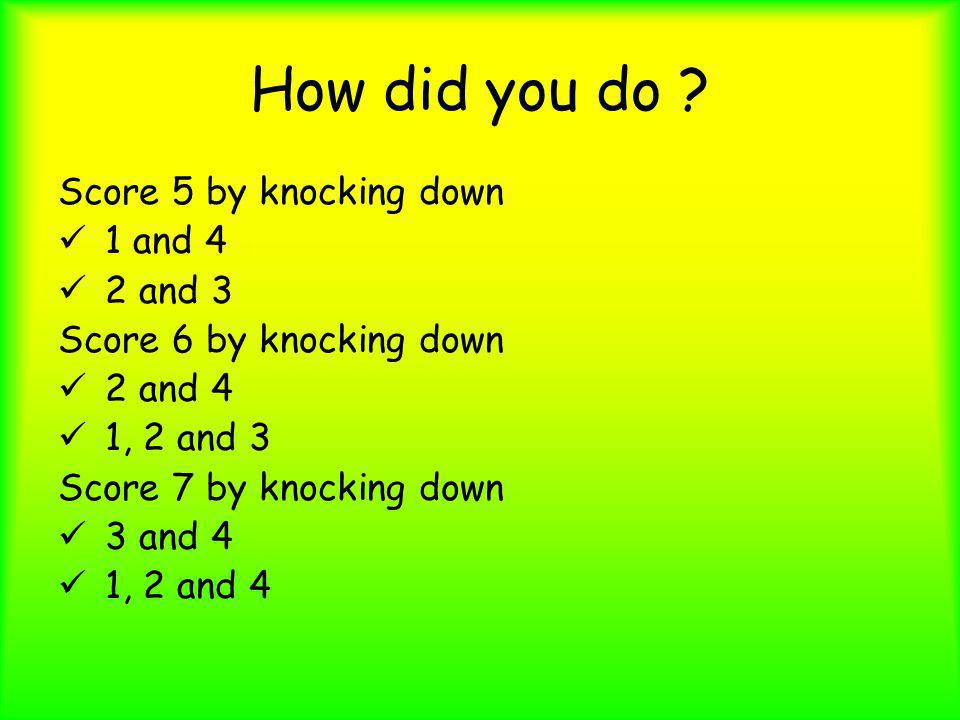 How did you do Score 5 by knocking down 1 and 4 2 and 3