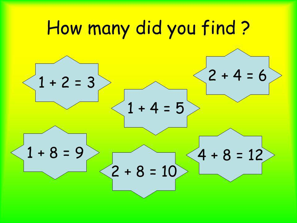 How many did you find 2 + 4 = 6 1 + 2 = 3 1 + 4 = 5 1 + 8 = 9
