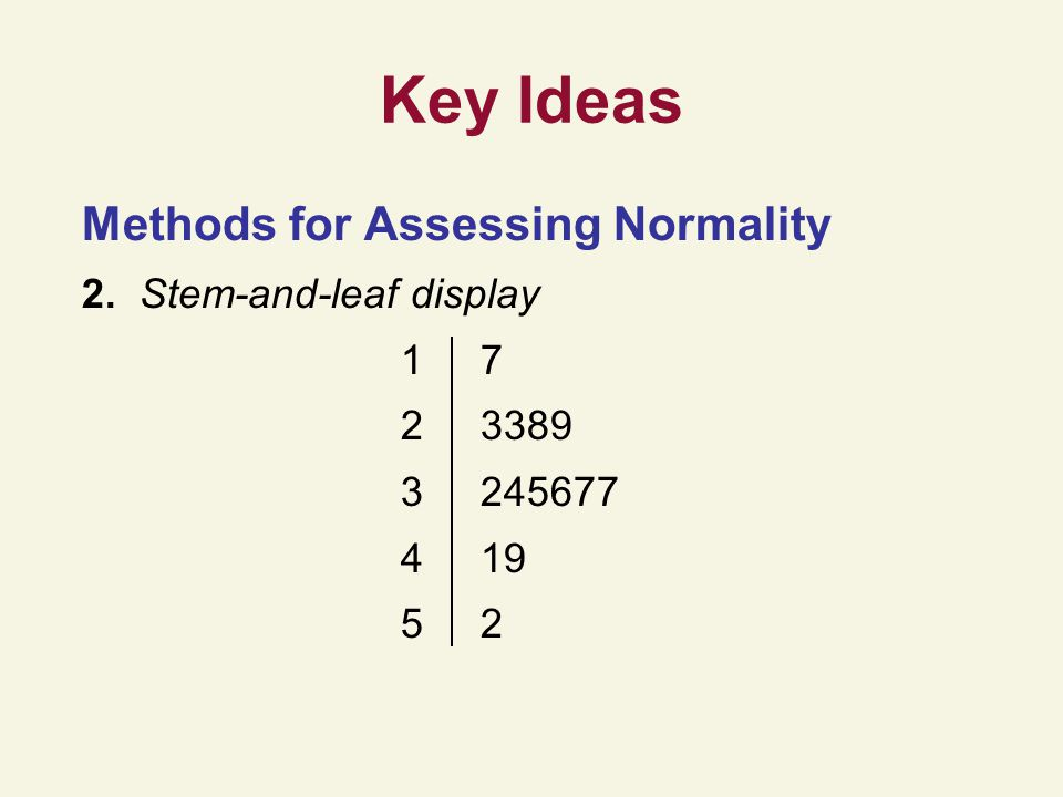 Key Ideas Methods for Assessing Normality 2. Stem-and-leaf display 1 7