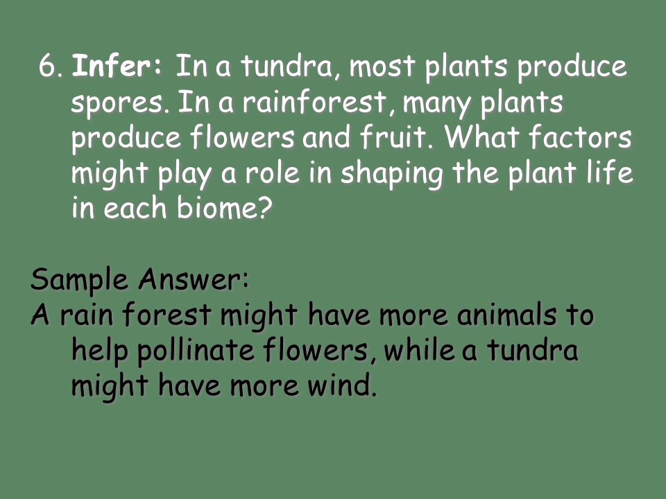 6. Infer: In a tundra, most plants produce spores