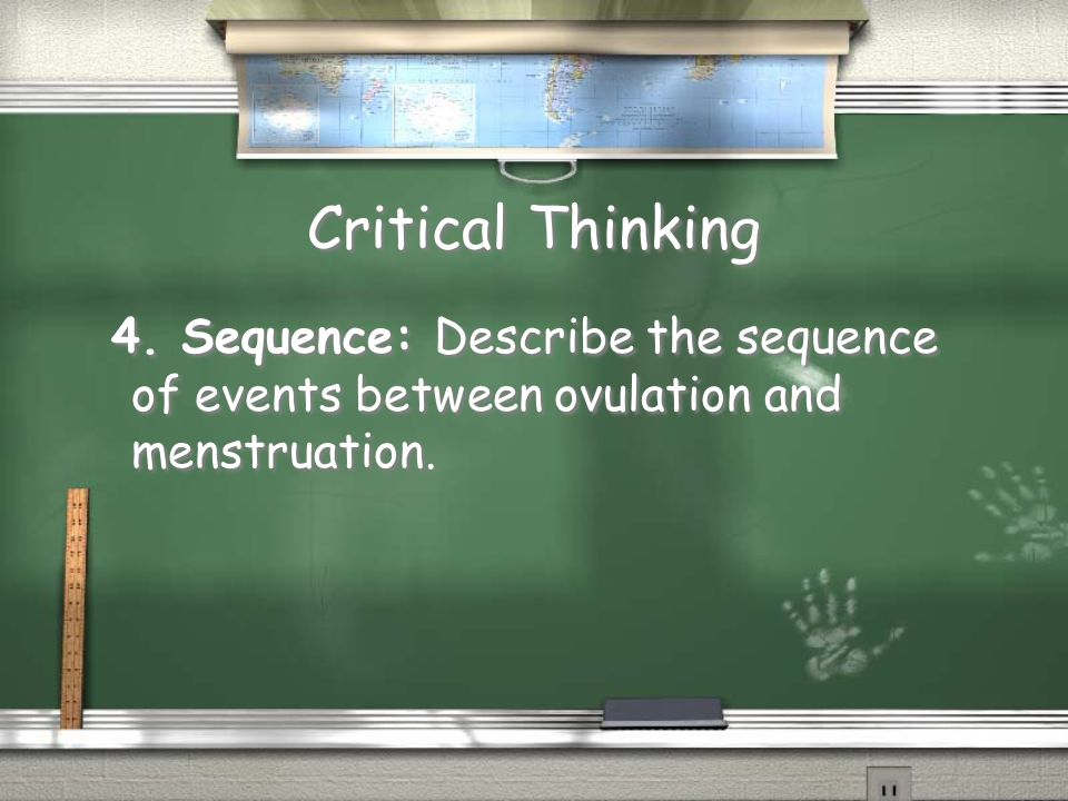 Critical Thinking 4. Sequence: Describe the sequence of events between ovulation and menstruation.