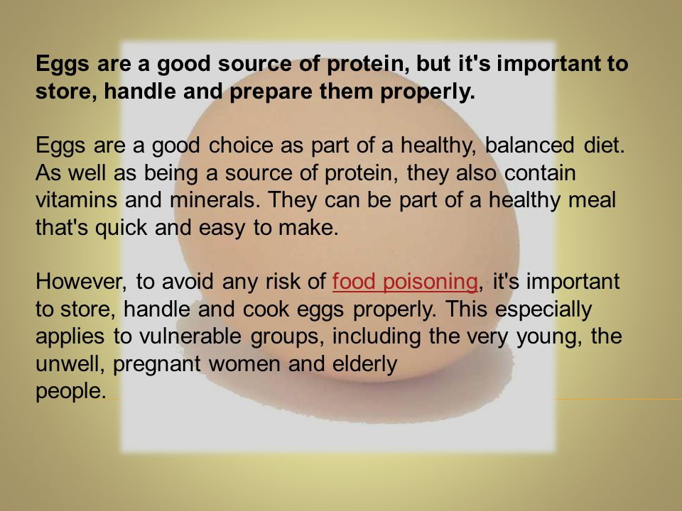 Eggs are a good source of protein, but it s important to store, handle and prepare them properly.