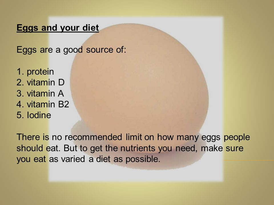 Eggs and your diet Eggs are a good source of: protein. vitamin D. vitamin A. vitamin B2. Iodine.