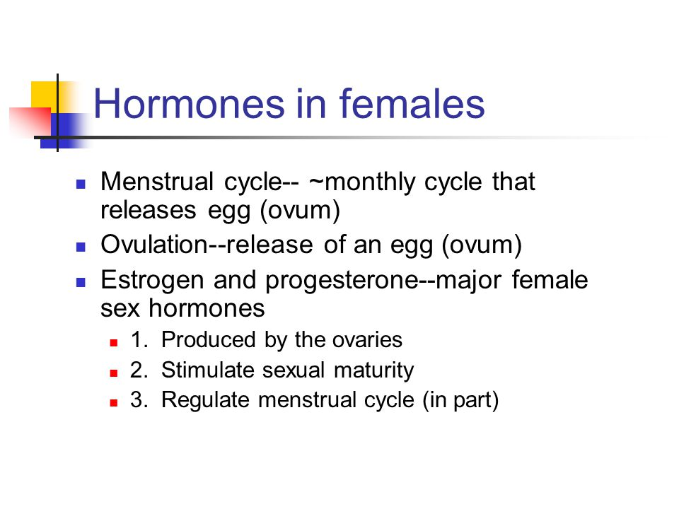 Hormones in females Menstrual cycle-- ~monthly cycle that releases egg (ovum) Ovulation--release of an egg (ovum)